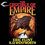 The Crucible of Empire (       UNABRIDGED) by Eric Flint, K. D. Wentworth Narrated by Chris Patton