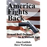 America Fights Back: Armed Self-Defense in a Violent Age ~ Alan M. Gottlieb