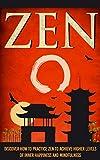 Zen -  Discover How To Practice Zen To Achieve Higher Levels Of Inner Happiness And Mindfulness (zen buddhism, zen habits , zen meditation , zen , mindful ... meditation, yoga, tai chi, qi gong Book 1)
