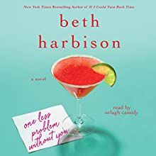 One Less Problem Without You: A Novel Audiobook by Beth Harbison Narrated by Orlagh Cassidy
