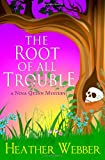 The Root Of All Trouble: A Nina Quinn Mystery (Volume 7) by  Heather Webber in stock, buy online here