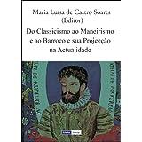 Do Classicismo ao Maneirismo e ao Barroco e sua Projeção na Atualidade