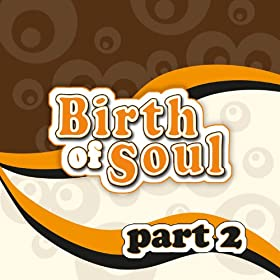 The Birth of Soul, Part 2