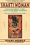 Shakti Woman: Feeling Our Fire, Healing Our World - The New Female Shamanism (0062506676) by Noble, Vicki