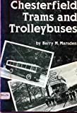 CHESTERFIELD TRAMS AND TROLLEYBUSES, 1882-1938: A PICTORIAL HISTORY. Barry M. Marsden