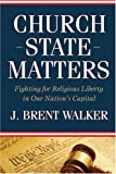 Church-State Matters: Fighting for Religious Liberty in Our Nation's Capital (Baptist Series)