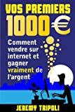 Vos premiers 1000 euros - Comment vendre sur internet et gagner vraiment de l'argent
