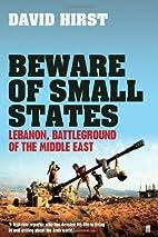 Beware of Small States: Lebanon,…