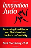 Innovation Judo: Disarming Roadblocks and Blockheads on the Path to Creativity