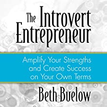 The Introvert Entrepreneur: Amplify Your Strengths and Create Success on Your Own Terms (       UNABRIDGED) by Beth L. Buelow Narrated by Beth L. Buelow