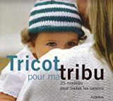 Tricot pour ma tribu : 25 modles pour toutes les saisons