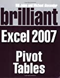 Brilliant Microsoft Excel 2007 Pivot Tables (Brilliant Excel Solutions) (0273714074) by Jelen, Bill
