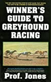 The Winners Guide to Greyhound Racing (Paperback - Revised Ed.)--by Prof. Jones [2003 Edition]