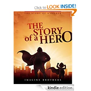 Free Kindle Book: The Story of a Hero, The Story of a Father, by Imagine Brothers