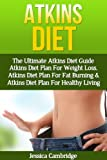 Atkins Diet: The Ultimate Atkins Diet Guide - Atkins Diet Plan For Weight Loss, Atkins Diet Plan For Fat Burning & Atkins Diet Plan For Healthy Living ... Diet Plans, Healthy Foods, Low Carb Diet)