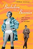 Carrie Pitzulo Bachelors and Bunnies: The Sexual Politics of Playboy