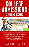 College Admissions & Funding Secrets: How to Get Into the School of Your Choice and Pay for It Without Going Broke