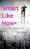 Smart Like How: The Hidden Side of Career Success