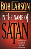 In The Name Of Satan: How The Forces Of Evil Work And What You Can Do To Defeat Them