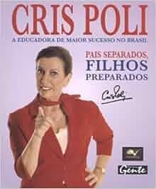 Pais Separados, Filhos Preparados (Em Portuguese do Brasil): Cris Poli