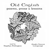 Old English Poems, Prose and Lessons: Anglo-Saxon Language