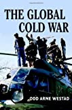 The Global Cold War: Third World Interventions and the Making of Our Times (052170314X) by Westad, Odd Arne