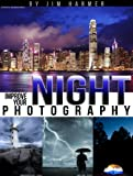 Improve Your Night Photography (Improve Your Photography)