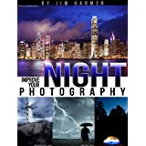 Improve Your Night Photography (Improve Your Photography Book 4) ~ Jim Harmer