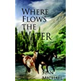 Where Flows the Waterby Sean Michael