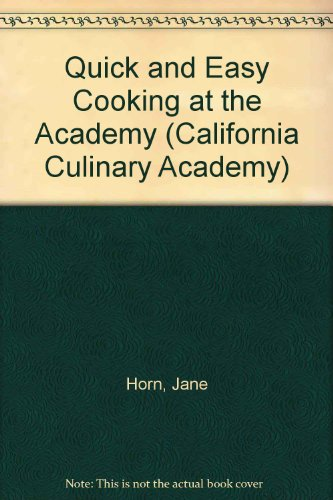 Quick & Easy Cooking at the Academy (California Culinary Academy Series), Horn, Jane