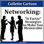 Networking: 'It Factor' Strategies to Make You Memorable: 30-Minute Success Series | Colette Carlson