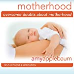 Overcome Doubts about Motherhood: Self-Hypnosis & Meditation |  Amy Applebaum Hypnosis