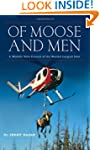Of Moose and Men: A Wildlife Vet's Pu...