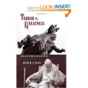 Terror and Greatness: Ivan and Peter as Russian Myths Kevin M. F. Platt