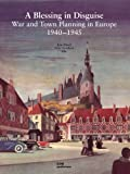 Jorn Duwel A Blessing in Disguise: War and Town Planning in Europe 1940-1945