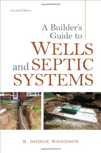 A Builder's Guide to Wells and Septic Systems, Second Edition - McGraw-Hill Professional - 0071625976 - ISBN: 0071625976 - ISBN-13: 9780071625975