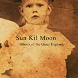 Ghosts of the Great Highway - Sun Kil Moon