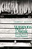 img - for Weapons of the Weak: Everyday Forms of Peasant Resistance [Paperback] (Author) Professor James C. Scott book / textbook / text book