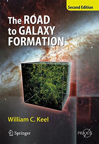 The Road to Galaxy Formation (Springer Praxis Books), by William C Keel