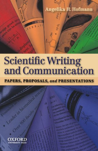 Scientific Writing and Communication: Papers, Proposals, and Presentations, by Angelika H. Hofmann