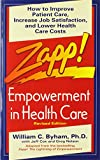 Zapp! Empowerment in Health Care: How to Improve Patient Care, Increase Employee Job Satisfaction, and Lower Health Care Costs (0449908852) by Byham, William