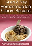 Homemade Ice Cream Recipes: Recreate The Creamy Goodness Of Your Favorite Pint Flavors With This Collection Of Recipes. (Quick & Easy Recipes)