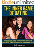 The Inner Game of Dating: The Secret Belief Systems that Master PUAs, Naturals, and Ladies Men Use to Build Confidence, Attract Women, and Get Dates (Airtight Game Series Book 2) (English Edition)