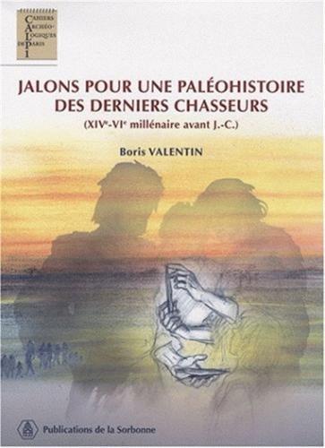 Jalons pour une paléohistoire des derniers chasseurs : XIV-VIe millénaire avant J.C