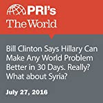 Bill Clinton Says Hillary Can Make Any World Problem Better in 30 Days. Really? What about Syria? | Christopher Woolf