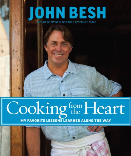 Cooking from the Heart: My Favorite Lessons Learned Along the Way by John Besh