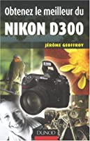 Obtenez le meilleur du Nikon D300
