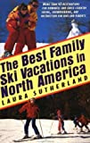 img - for Best Family Ski Vacations In North America by Sutherland, Laura (1997) Paperback book / textbook / text book