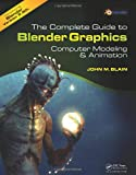 The Complete Guide to Blender Graphics: Computer Modeling and Animation