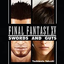 Final Fantasy XV: Swords and Gut: An Unofficial FF Novel, Volume 1 Audiobook by Yoshimoto Takeshi Narrated by Anthony Ibrahim